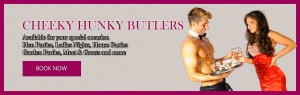 Cheeky Hunter Butlers - Available for your special occasion